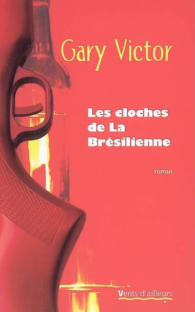 Les cloches de La Brésilienne : roman / Gary Victor   Gary Victor