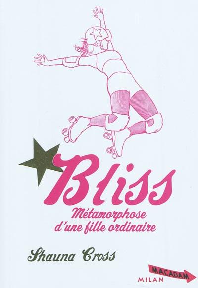Bliss : métamorphose d'une fille ordinaire / Shauna Cross | Cross, Shauna. Auteur