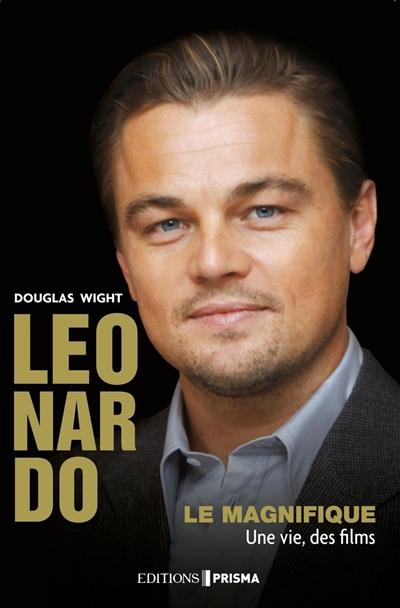 Leonardo le Magnifique : une vie, des films / Douglas Wight   Wight, Douglas. Auteur