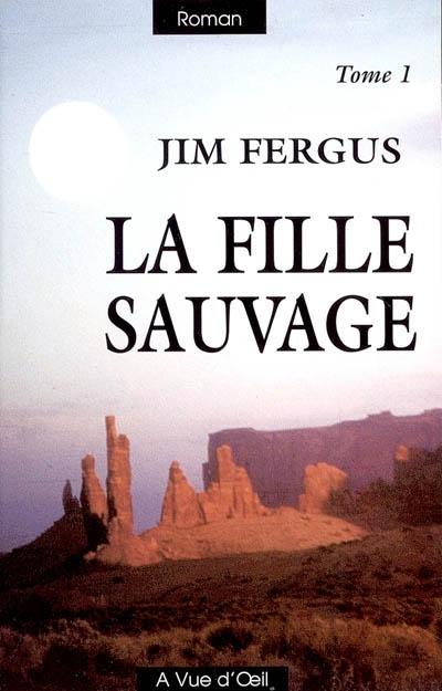 La Fille sauvage. 1 / Jim Fergus | Fergus, Jim (1950-....)