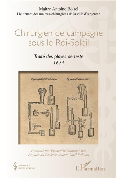 Chirurgien de campagne sous le Roi-Soleil : traité des playes de teste, 1674