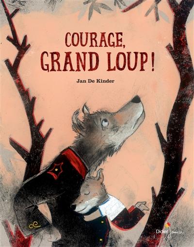 Courage, Grand Loup ! | De Kinder, Jan - illustrateur. Auteur