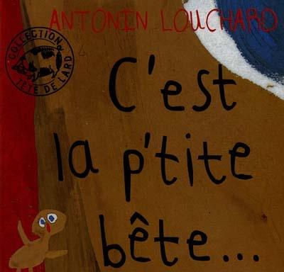C'est la petite bête... | Louchard, Antonin (1954-....). Auteur