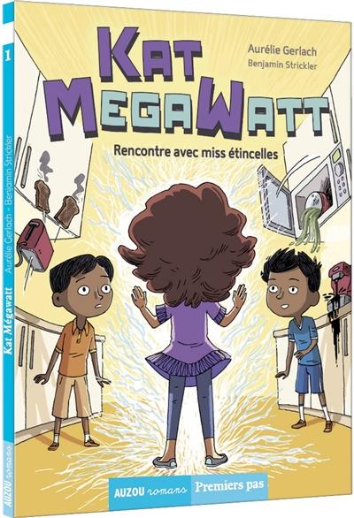 Kat Megawatt. Vol. 1. Rencontre avec miss étincelles
