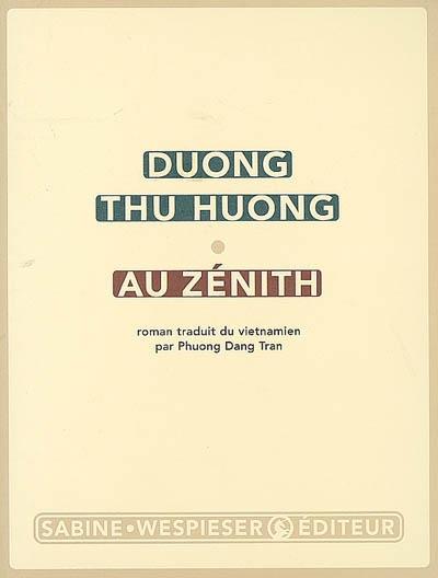 Au Zénith : roman / Duong Thu Huong | Dương, Thu Hương (1947-....). Auteur