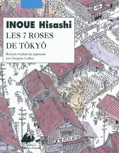Les 7 roses de Tôkyô : roman / Inoué Hisashi   Inoue, Hisashi (1934-2010). Auteur