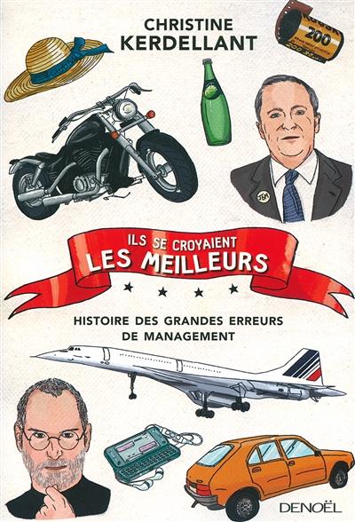 Ils se croyaient les meilleurs : histoire des grandes erreurs de management / Christine Kerdellant | Kerdellant, Christine (1960-....). Auteur