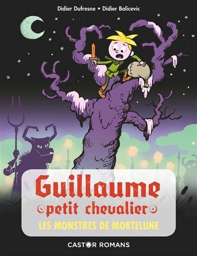 Guillaume petit chevalier. Les monstres de Mortelune