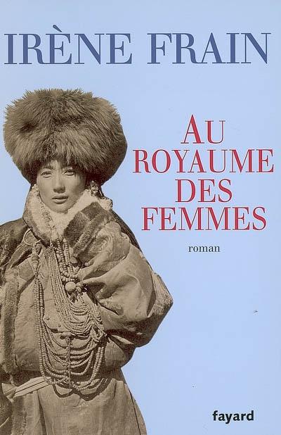 Au royaume des femmes : roman / Irène Frain | Frain, Irène (1950-....). Auteur