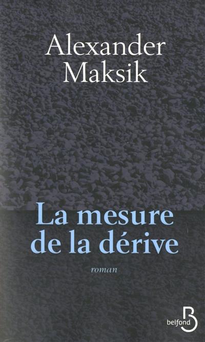 La mesure de la dérive : roman | Maksik, Alexander (1972-....). Auteur