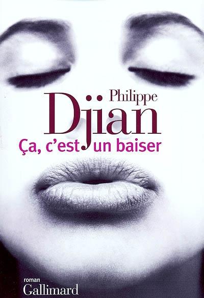 Ca, c'est un baiser / Philippe Djian | Philippe Djian