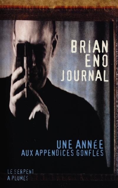 Une année aux appendices gonflés : journal | Brian Eno (1948-....). Auteur