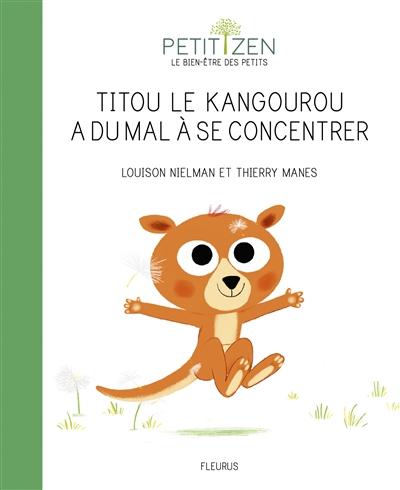 Titou le kangourou a du mal à se concentrer / Louison Nielman et Thierry Manes | Nielman, Louison. Auteur