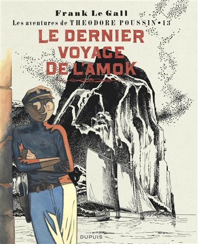 Les aventures de Théodore Poussin. Vol. 13. Le dernier voyage de L'Amok