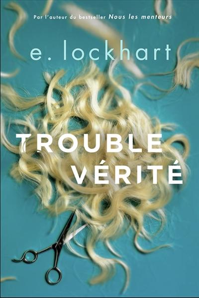 Trouble vérité | Lockhart, E (1967-....)