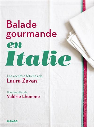 Balade gourmande en Italie : les recettes fétiches de Laura Zavan / photographies Valérie Lhomme | Zavan, Laura. Auteur