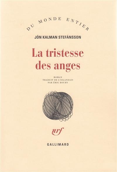 La tristesse des anges : roman / Jón Kalman Stefánsson | Jón Kalman Stefánsson (1963-....). Auteur