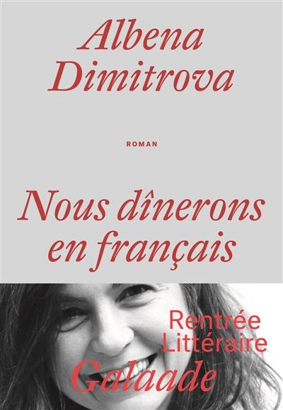 Nous dînerons en français : roman | Dimitrova, Albena (1969-....). Auteur