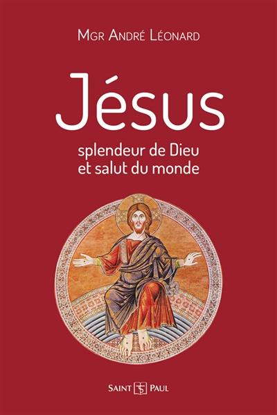 Jésus : splendeur de Dieu et salut du monde