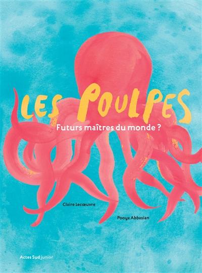 poulpes (Les) : futurs maîtres du monde ? | Claire Lecoeuvre, Auteur
