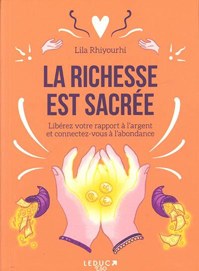 La richesse est sacrée : libérez votre rapport à l'argent et connectez-vous à l'abondance