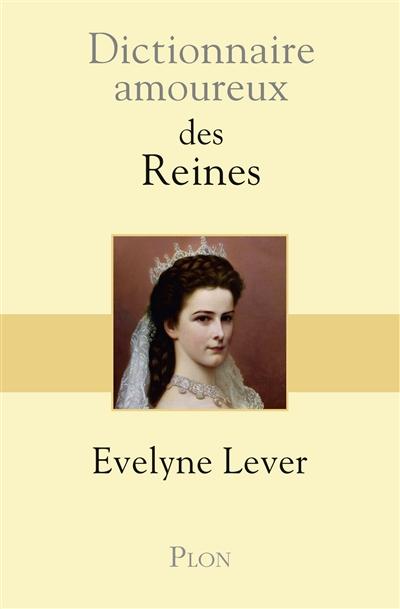 Dictionnaire amoureux des reines / Évelyne Lever ; dessins d'Alain Bouldouyre   Lever, Evelyne, auteur
