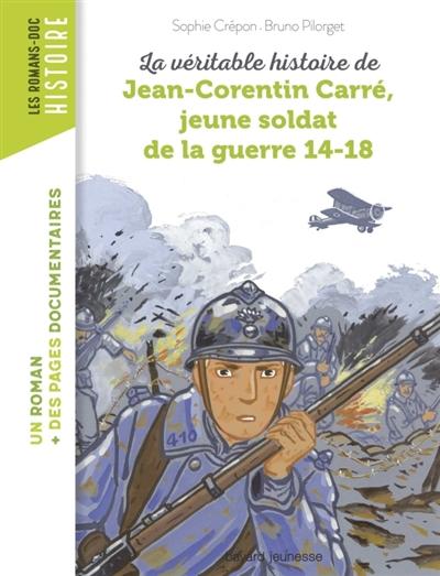 La véritable histoire de Jean-Corentin Carré, jeune soldat de la guerre 14-18