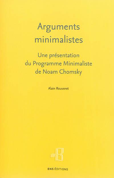 Arguments minimalistes : une présentation du Programme minimaliste de Noam Chomsky
