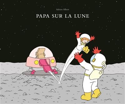 Papa sur la Lune / Adrien Albert | Albert, Adrien (1977-....). Auteur