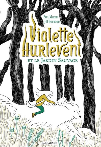Violette Hurlevent et le Jardin sauvage   Martin, Paul (1968-....). Auteur
