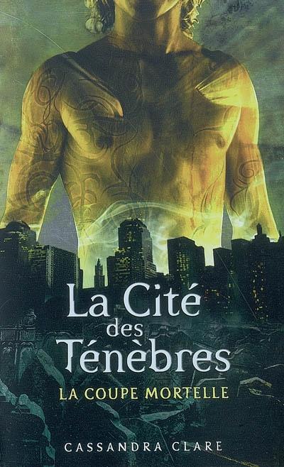 La Cité des ténèbres. 1, La coupe mortelle / Cassandra Clare | Clare, Cassandra. Auteur