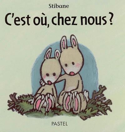 C'est où, chez nous ? / texte et illustrations Stibane   Stibane (1958-....). Auteur. Illustrateur