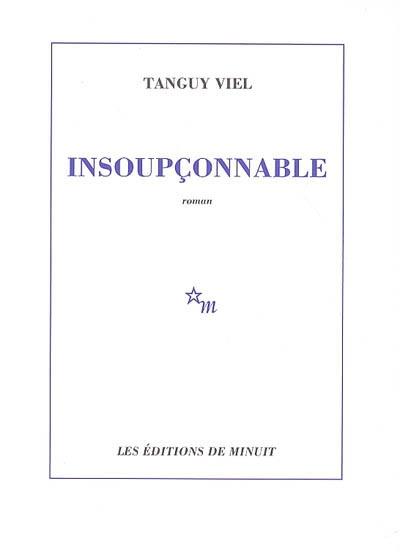 Insoupçonnable | Viel, Tanguy (1973-....). Auteur
