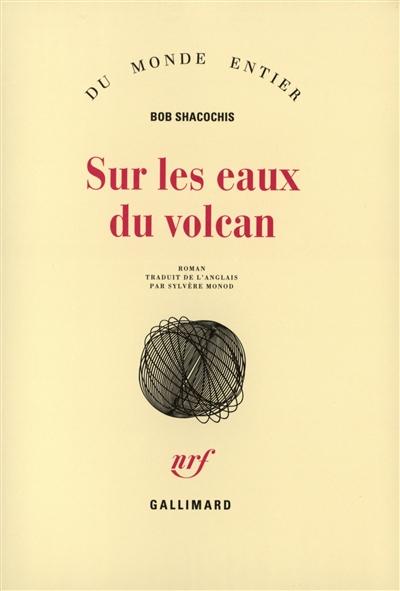 Sur les eaux du volcan : roman / Bob Shacochis | Shacochis, Bob. Auteur