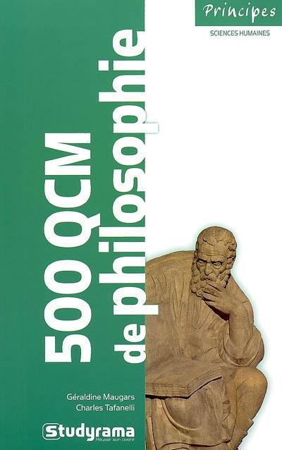 500 [Cinq cents] QCM de philosophie / Géraldine Maugars, Charles Tafanelli   Maugars, Géraldine. Auteur