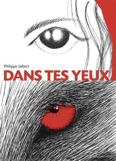 Dans les yeux | Jalbert, Philippe (1971-....). Auteur
