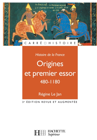 Histoire de la France : origines et premier essor, 480-1180 / Régine Le Jan | Le Jan, Régine. Auteur