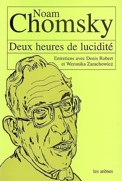 Deux heures de lucidité : entretiens avec Noam Chomsky : Sienne, le 22 novembre 1999 (compléments Paris-Boston par e-mail)