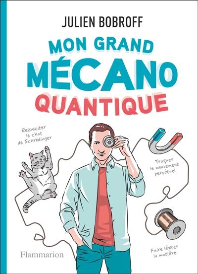 Mon grand mécano quantique   Julien Bobroff. Auteur