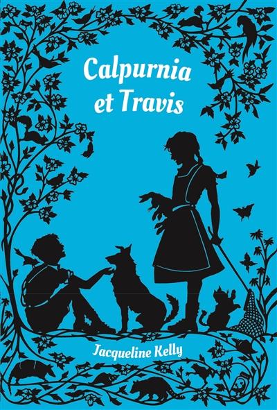 Calpurnia et Travis / Jacqueline Kelly | Jacqueline Kelly