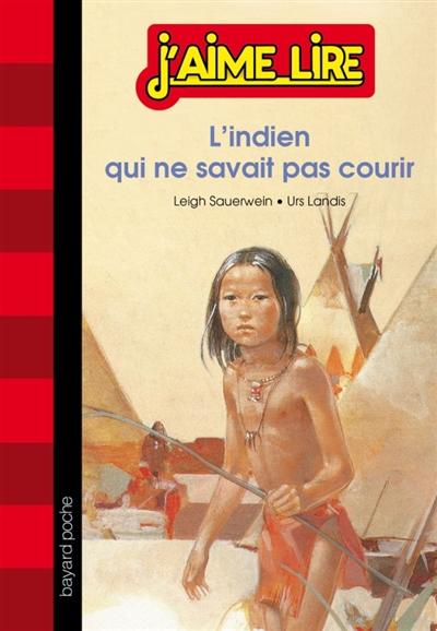 L' Indien qui ne savait pas courir / une histoire écrite par Leigh Sauerwein | Sauerwein, Leigh (1944-....). Auteur