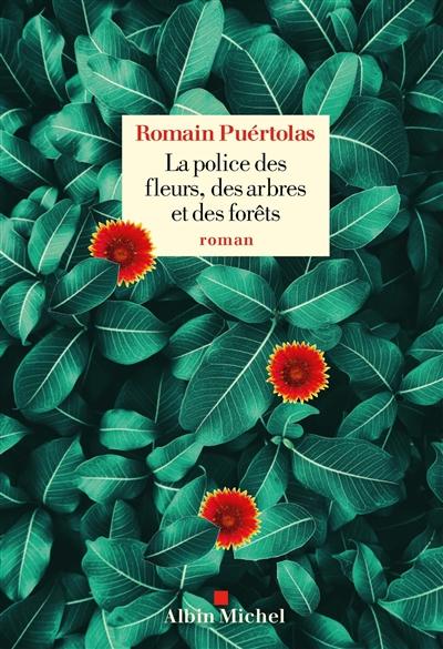 La police des fleurs, des arbres et des forêts / Romain Puértolas | Puértolas, Romain (1975-....). Auteur
