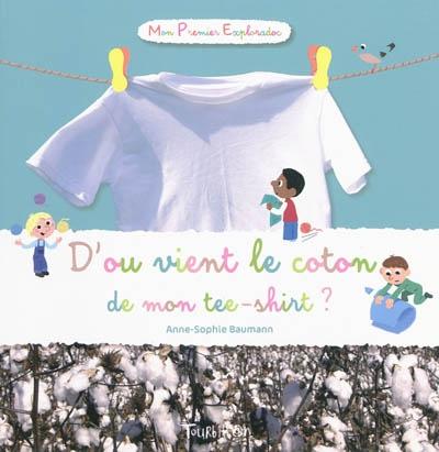 D'où vient le coton de mon tee-shirt ?   Baumann, Anne-Sophie. Auteur