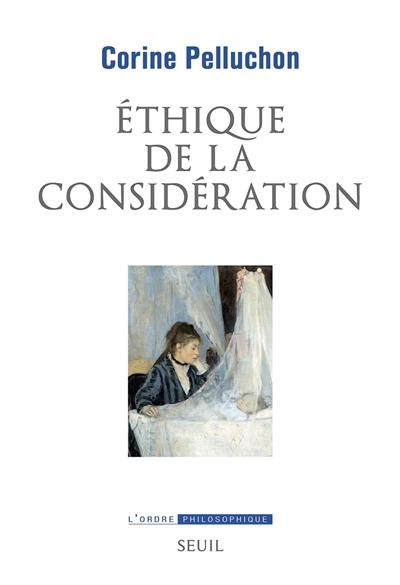 Ethique de la considération / Corine Pelluchon | Pelluchon, Corine (1967-....). Auteur