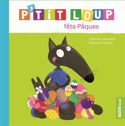 P'tit Loup fête Pâques / Orianne Lallemand | Lallemand, Orianne (1972-....). Auteur
