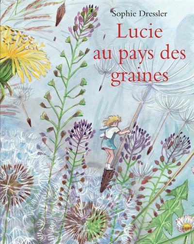 Lucie au pays des graines / Sophie Dressler | Dressler, Sophie (1942-....). Auteur