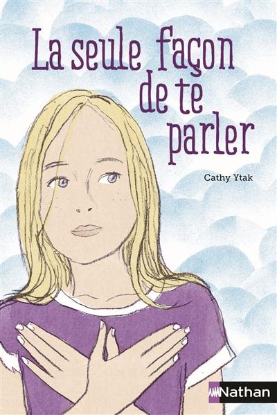 La seule façon de te parler | Ytak, Cathy (1962-....). Auteur