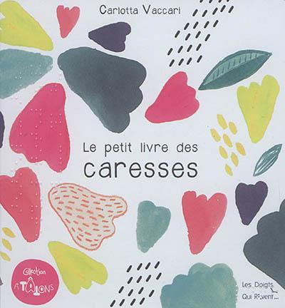 Le petit livre des caresses / Carlotta Vaccari | Vaccari, Carlotta. Auteur