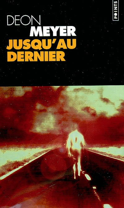 Jusqu'au dernier : roman / Deon Meyer   Meyer, Deon (1958-....). Auteur