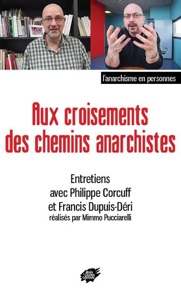 Aux croisements des chemins anarchistes : entretiens avec Philippe Gorcuff et François Dupuis-Déri